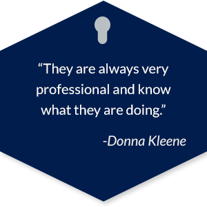 They are always very professional and know what they are doing. -Donna Kleene