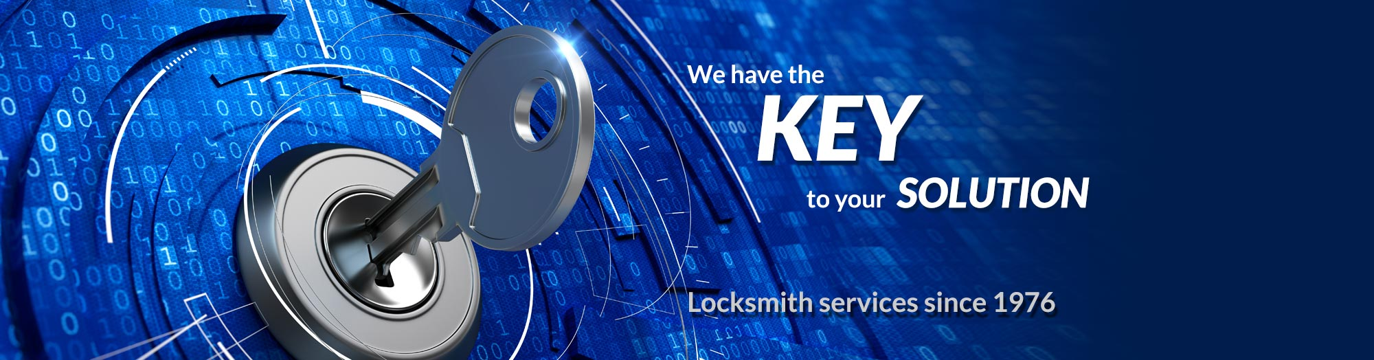 We have the KEY to your SOLUTION. Locksmith services since 1976.